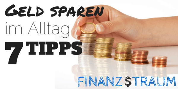 Geld sparen im Alltag - 7 Tipps