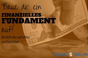 Baue dir ein finanzielles Fundament auf