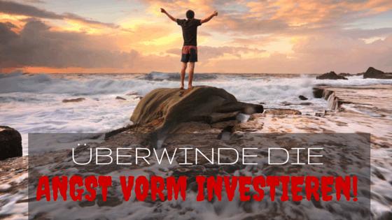 Überwinde die Angst vorm Investieren