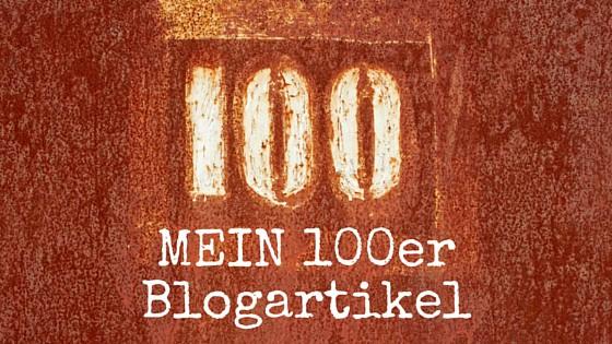 Mein 100er Blogartikel